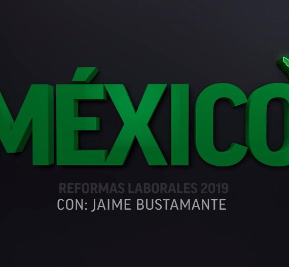 Reformas Laborales 2019 con Jaime Bustamante Miranda. Programa 1