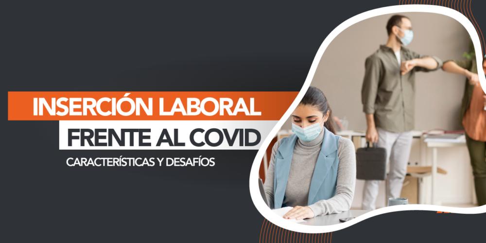 Inserción Laboral Frente Al Covid, Características Y Desafíos.