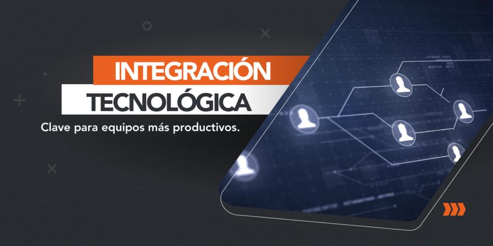 Integración Tecnológica, Clave Para Equipos Más Productivos
